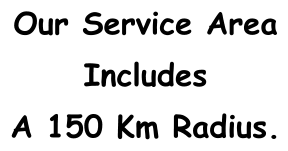 Our Service Area Includes A 150 Km Radius.