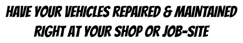 hAVE yOUR vEHICLES rEPAIRED & mAINTAINED rIGHT aT yOUR Shop Or jOB-sITE